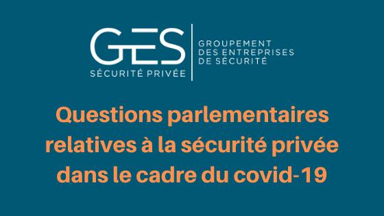 Le GES a demandé début avril à ses adhérents d'alerter les parlementaires sur la situation de la sécurité privée face au COVID-19.